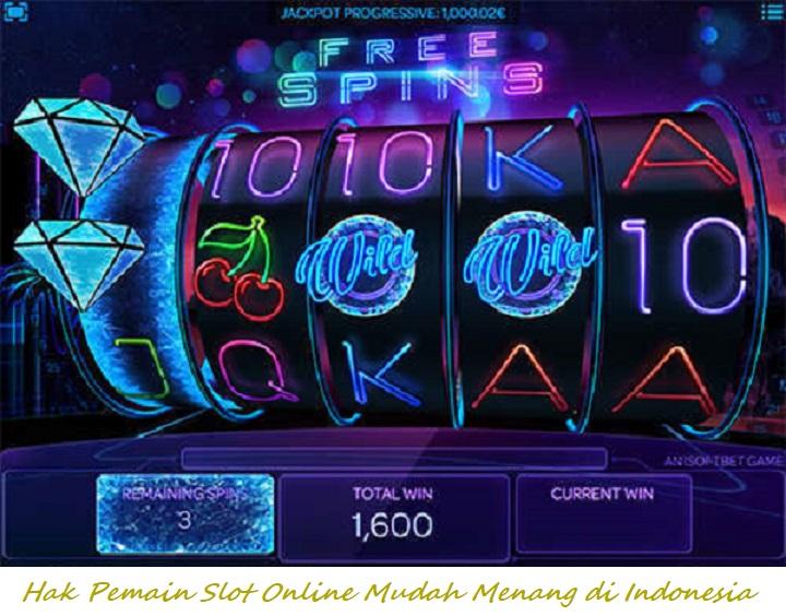 Hak Pemain Slot Online Mudah Menang di Indonesia