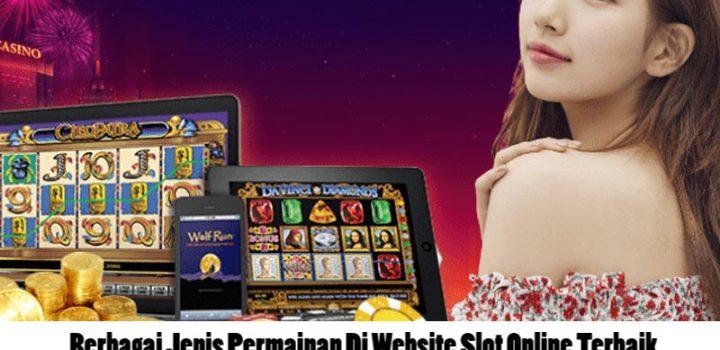 Berbagai Jenis Permainan Di Website Slot Online Terbaik